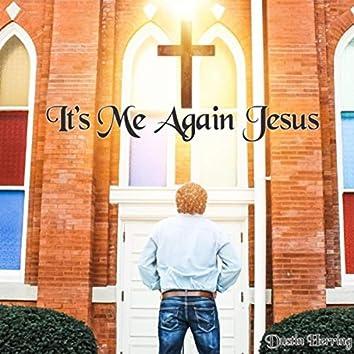 It's Me Again Jesus
