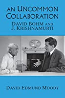 An Uncommon Collaboration: David Bohm and J. Krishnamurti