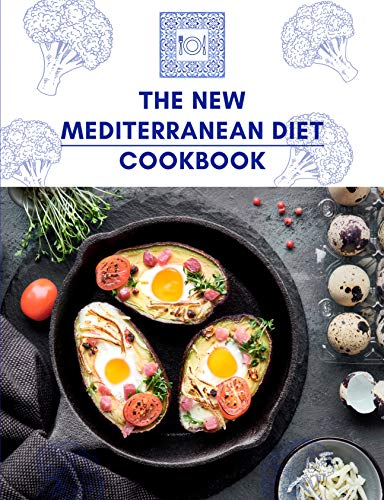 The New Mediterranean Diet Cookbook: The Best New Recipes to Eat Great, Losing Weight and Keep it Off Forever