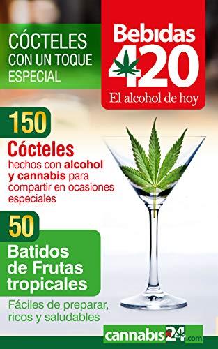 Bebidas 420 - El alcohol de hoy | Cannabis: 150 Cócteles con un toque Especial + 50 Bebidas Frutales | Weed