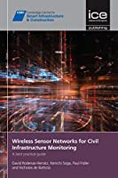 Wireless Sensor Networks for Civil Infrastructure Monitoring: A Best Practice Guide (Cambridge Centre for Smart Infrastructure & Construction)