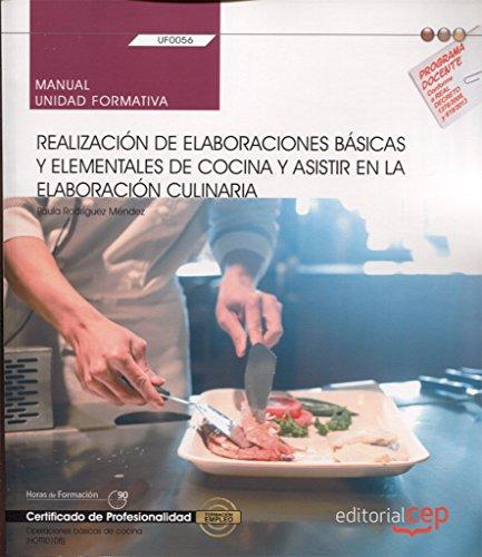 Manual. Realización de elaboraciones básicas y elementales de cocina y asistir en la elaboración culinaria (UF0056). Certificados de...