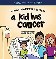 What Happens When a Kid Has Cancer: A Book about Childhood Cancer for Kids