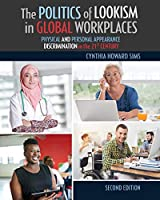 The Politics of Lookism in Global Workplaces: Physical and Personal Appearance Discrimination in the 21st Century