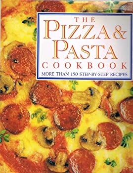 The Pizza & Pasta Cookbook (More Than 150 Step-By-Step Recipes) 0517061481 Book Cover