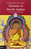Dizionario di filosofia buddista. La via dell'illuminazione