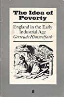The Idea of Poverty: England in the Early Industrial Age
