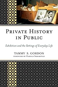 Private History in Public: Exhibition and the Settings of Everyday Life (American Association for State and Local History)