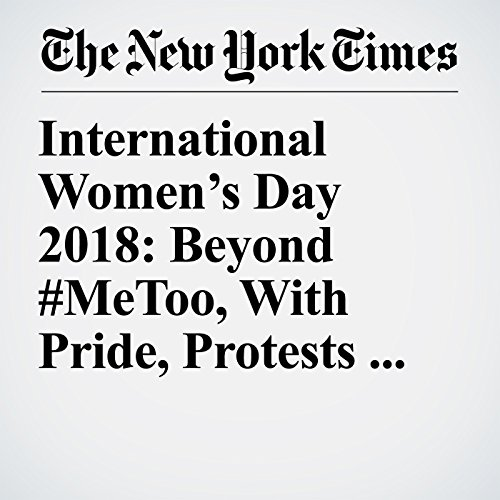 International Women's Day 2018: Beyond #MeToo, With Pride, Protests and Pressure copertina