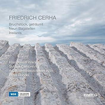 Friedrich Cerha: Bruchstück, geträumt, 9 Bagatellen & Instants