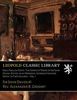Early English Poets. The Complete Poems of Sir John Davies. Edited, with Memorial Introduction and Notes. In Two Volumes. ...