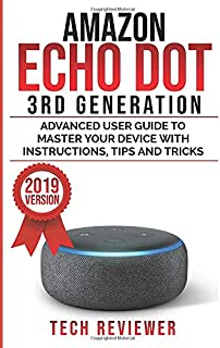 Amazon Echo Dot 3rd Generation: Advanced User Guide to Master Your Device with Instructions, Tips and Tricks