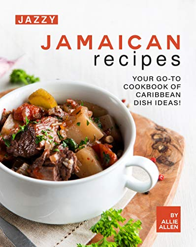 Jazzy Jamaican Recipes: Your Go-to Cookbook of Caribbean Dish Ideas! by [Allie Allen]