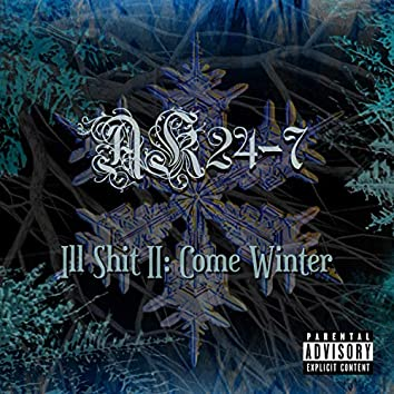 Ill Shit, Pt. 2 (Come Winter)
