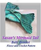 Susan's Mermaid Tail Baby Blanket Fleece and Crochet Pattern: Fun and Easy Pattern for Fantasy Baby Crochet Prop (English Edition)