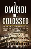 Gli omicidi del Colosseo: Un romanzo giallo poliziesco ambientato a Roma, un thriller ricc...