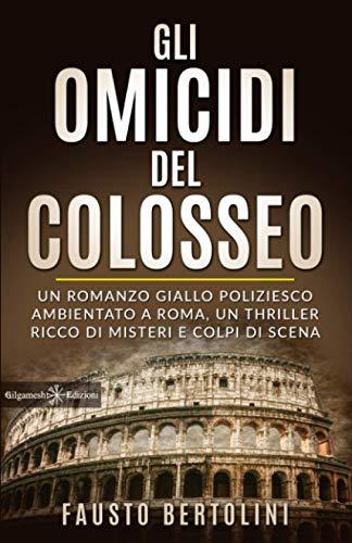 Gli omicidi del Colosseo: Un romanzo giallo poliziesco ambientato a Roma, un thriller ricco di misteri e colpi di scena