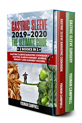 Gastric Sleeve 2019-2020: The Ultimate Guide: 2 Books in 1: Gastric Sleeve Bariatric Cookbook + Gastric Sleeve Surgery. Achieve Weight-Loss Surgery Success (English Edition)