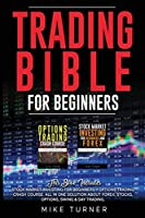 Trading Bible for Beginners: This Book Includes: Stock Market Investing for Beginners + Options Trading Crash Course. All in One Solution About Forex, Stocks, Options, Swing & Day Trading