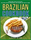 Brazilian Cookbook: Traditional Brazilian Cuisine, Delicious Recipes from Brazil that Anyone Can Cook at Home