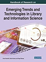 Handbook of Research on Emerging Trends and Technologies in Library and Information Science (Advances in Library and Information Science)