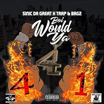 Boi Would Ya (feat. Trap & Bagz)