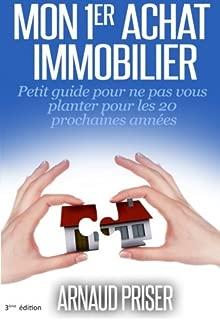 Mon 1er achat immobilier: Petit guide pour ne pas vous planter pour les 20 prochaines années (French Edition)