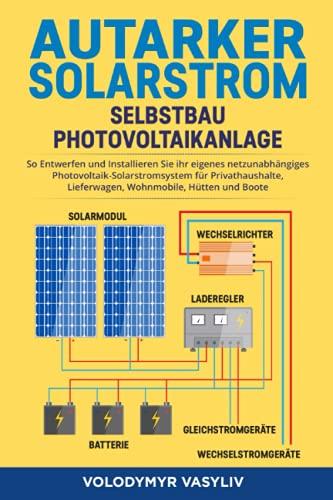 Autarker Solarstrom - Selbstbau Photovoltaikanlage: So Entwerfen und...