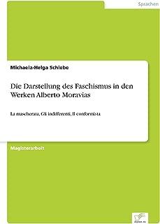 Die Darstellung des Faschismus in den Werken Alberto Moravias: La mascherata, Gli indifferenti, Il conformista (German Edition)