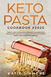 Keto Pasta Cookbook #2020: Simple, Cheap & Delicious Homemade Low Carb Pasta Recipes From Spaghetti to Noodles | Made for Intensify Weight Loss & Promote Longevity