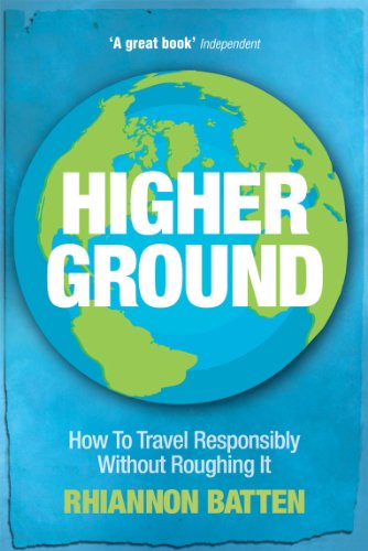 Higher Ground: How to Travel Responsibly Without Roughing It (English Edition)
