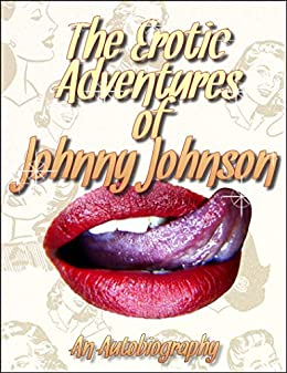 The Erotic Adventures of Johnny Johnson: An Autobiography* by [Johnny Johnson]