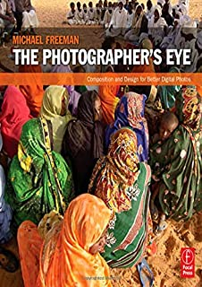 The Photographer's Eye: Composition and Design for Better Digital Photos
