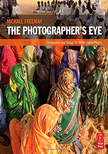 The Photographer's Eye: Composition and Design for Better...