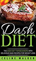DASH Diet: The DASH Diet For Beginners With Delicious DASH Recipes for Weight Loss