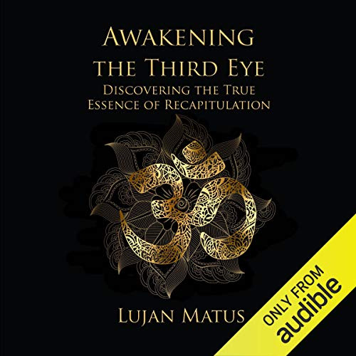 Awakening the Third Eye Audiobook By Lujan Matus cover art