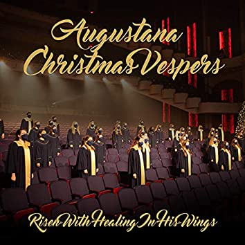 Augustana Christmas Vespers: Risen with Healing in His Wings