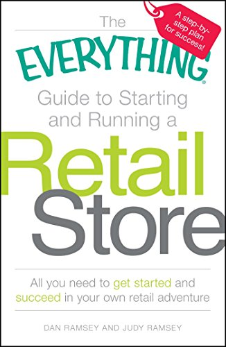 The Everything Guide to Starting and Running a Retail Store: All you need to get started and succeed in your own retail adventure (Everything)