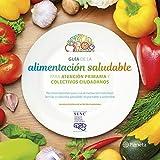 Guía de la alimentación saludable: Para la atención primaria y colectivos ciudadanos (Varios)