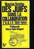 Des juifs dans la collaboration. L'UGIF, 1941-1944