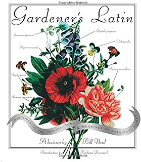Gardener's Latin : Discovering the Origins, Lore and Meanings of Botanical Names