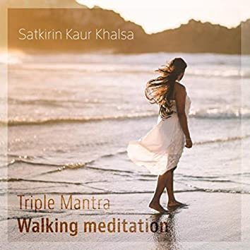Triple Mantra: Walking Meditation