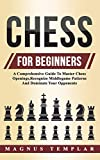 Chess For Beginners: A Comprehensive Guide To Master Chess Openings,recognize Middlegame Patterns And Dominate Your Opponent-Templar, Magnus