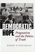 Democratic Hope: Pragmatism And the Politics of Truth