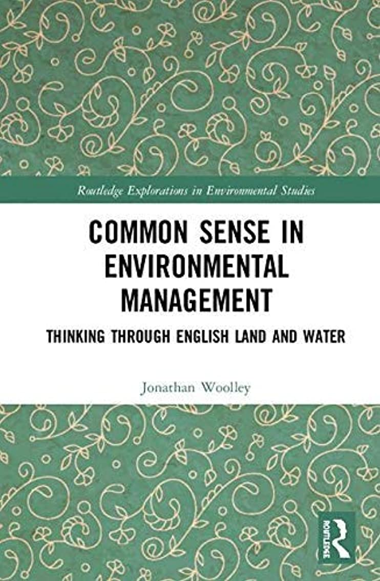 引き出し依存するタンカーCommon Sense in Environmental Management: Thinking Through English Land and Water (Routledge Explorations in Environmental Studies) (English Edition)