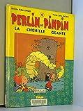 PERLIN ET PINPIN TOME 4 - LA CHENILLE GEANTE