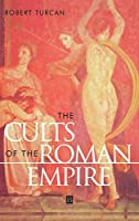 The Cults of the Roman Empire (Ancient World)