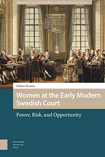 Compare Textbook Prices for Women at the Early Modern Swedish Court: Power, Risk, and Opportunity Gendering the Late Medieval and Early Modern World  ISBN 9789463725200 by Persson, Fabian