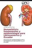 Hemodiálisis: fundamentos y epidemiología para Latinoamérica y Ecuador: Actualización epidemiológica de la hemodiálisis en Latinoamérica y el Ecuador (Spanish Edition)