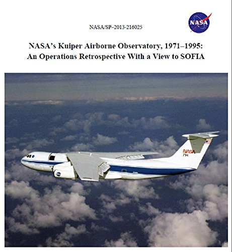 NASA's Kuiper Airborne Observatory, 1971–1995: An Operations Retrospective With a View to SOFIA (English Edition)